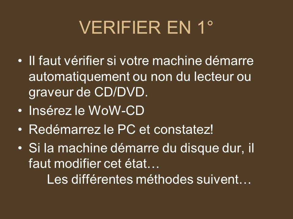 VERIFIER EN 1° Il faut vérifier si votre machine démarre automatiquement ou non du lecteur ou graveur de CD/DVD.