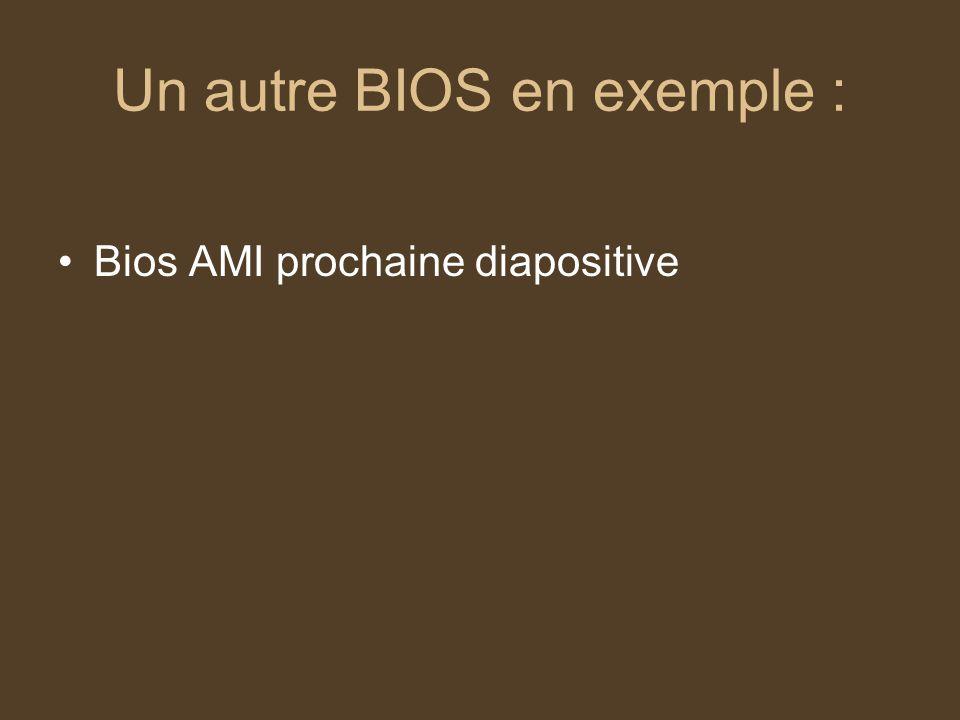 Un autre BIOS en exemple : Bios AMI prochaine diapositive
