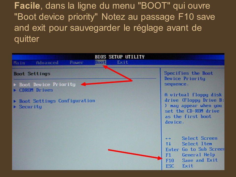 Facile, dans la ligne du menu BOOT qui ouvre Boot device priority Notez au passage F10 save and exit pour sauvegarder le réglage avant de quitter