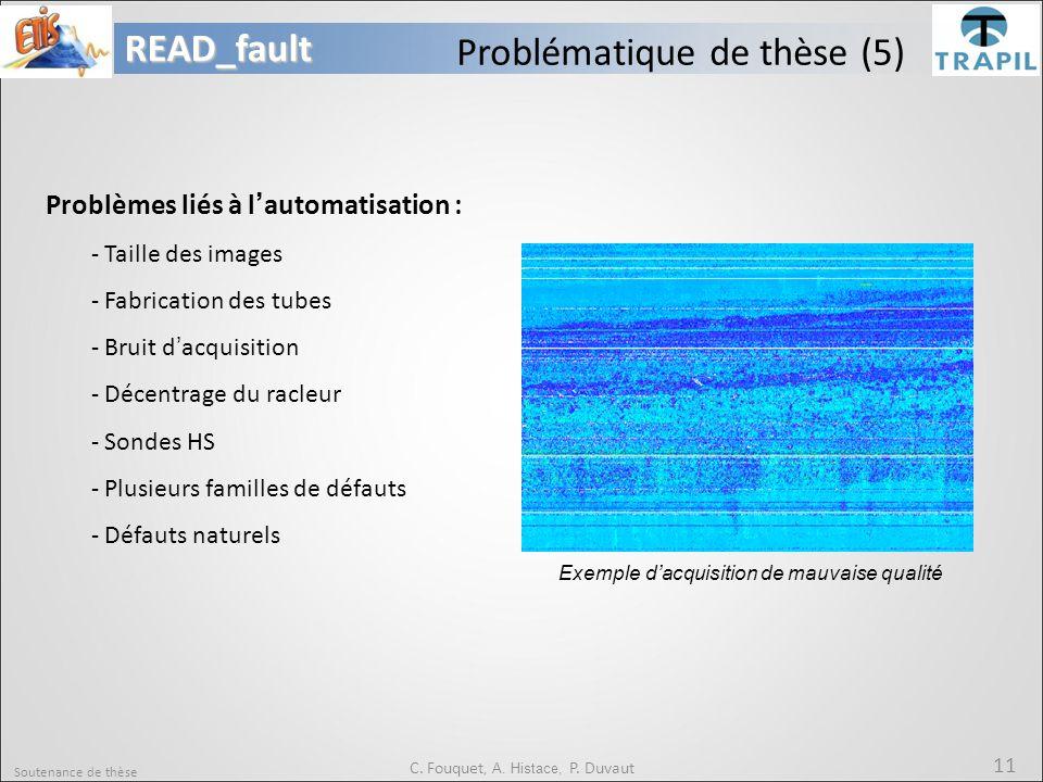 Soutenance de thèse 11READ_fault C. Fouquet, A. Histace, P. Duvaut Problématique de thèse (5) Problèmes liés à l'automatisation : - Taille des images