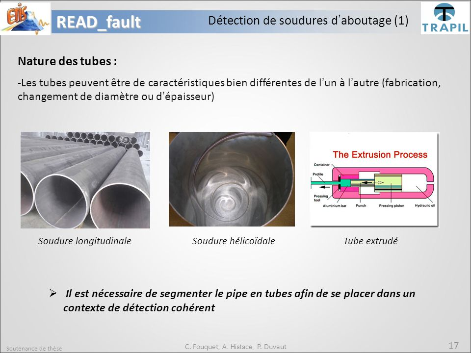 Soutenance de thèse 17READ_fault C. Fouquet, A. Histace, P. Duvaut Détection de soudures d'aboutage (1) -Les tubes peuvent être de caractéristiques bi