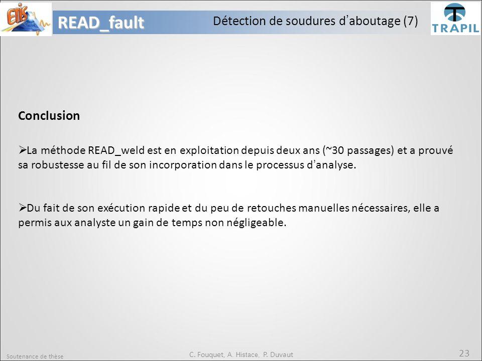 Soutenance de thèse 23READ_fault C. Fouquet, A. Histace, P. Duvaut Détection de soudures d'aboutage (7) Conclusion  La méthode READ_weld est en explo