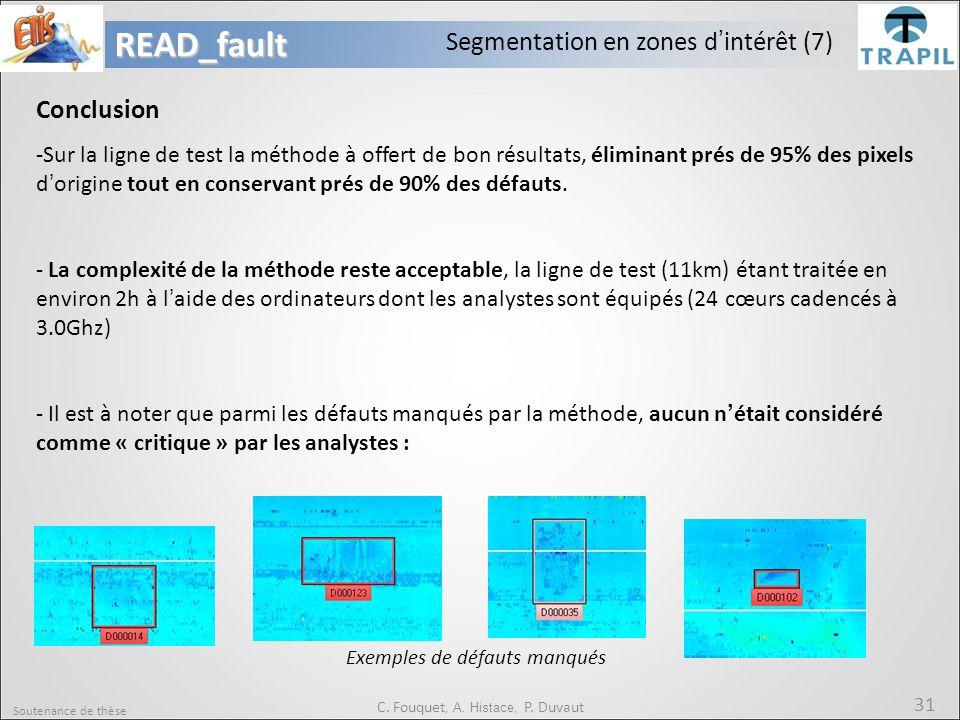 Soutenance de thèse 31READ_fault C. Fouquet, A. Histace, P. Duvaut Segmentation en zones d'intérêt (7) Conclusion -Sur la ligne de test la méthode à o
