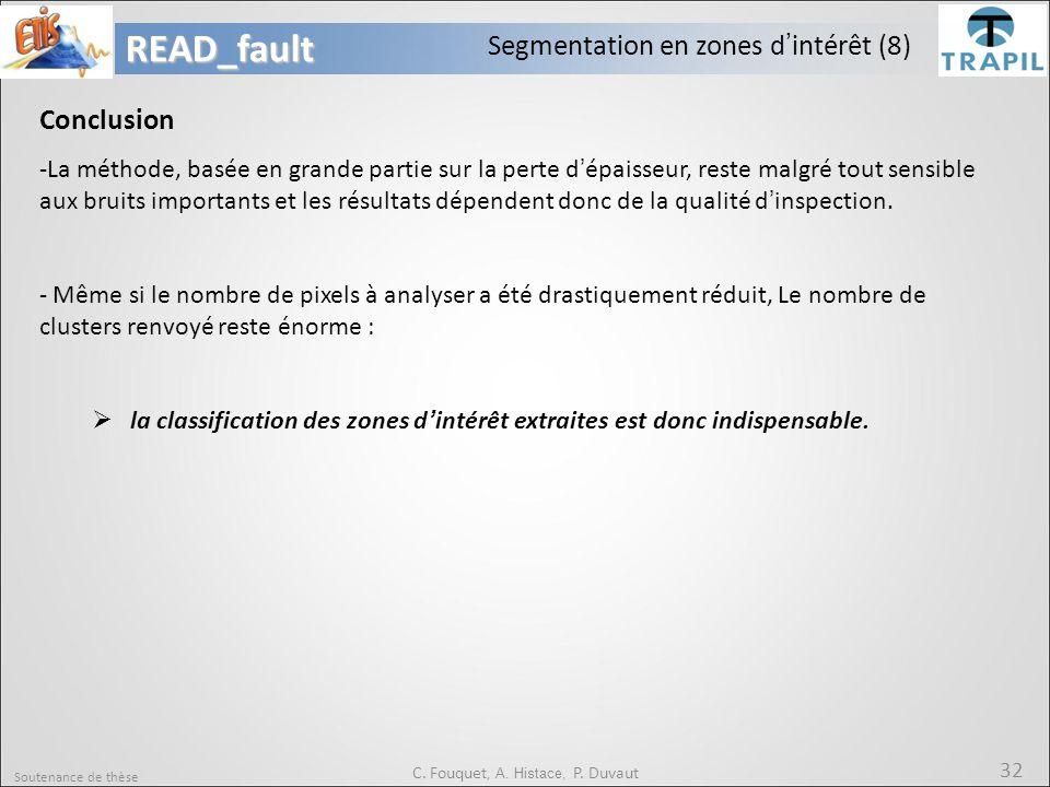 Soutenance de thèse 32READ_fault C. Fouquet, A. Histace, P. Duvaut Segmentation en zones d'intérêt (8) Conclusion -La méthode, basée en grande partie