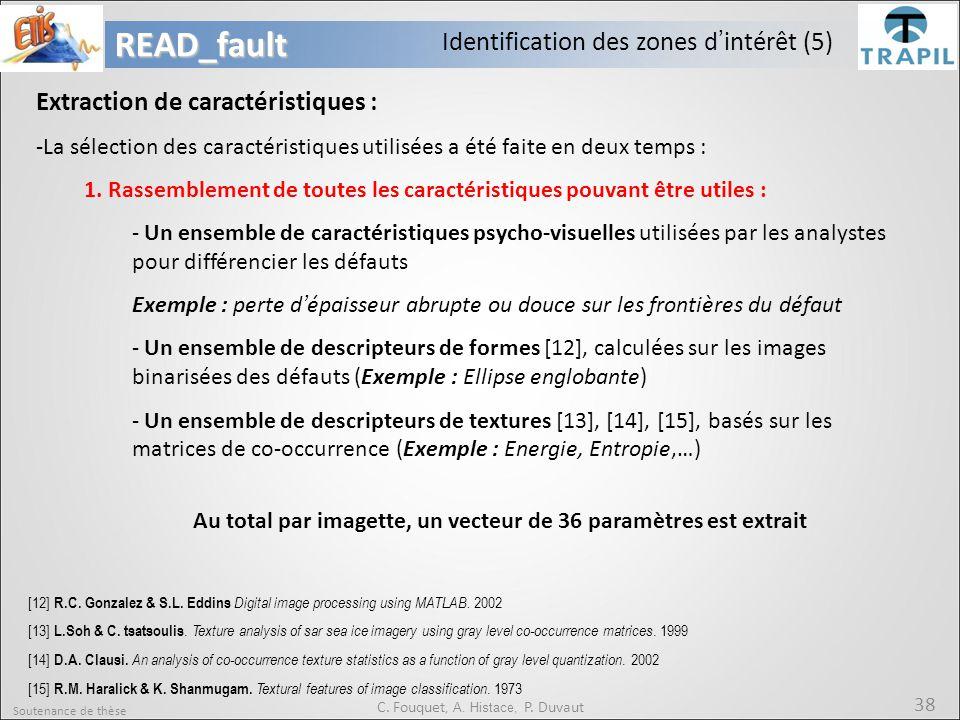 Soutenance de thèse 38READ_fault C. Fouquet, A. Histace, P. Duvaut Identification des zones d'intérêt (5) Extraction de caractéristiques : -La sélecti