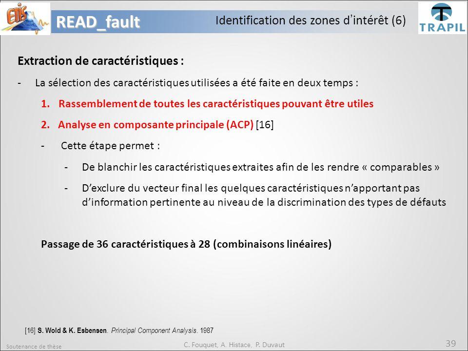 Soutenance de thèse 39READ_fault C. Fouquet, A. Histace, P. Duvaut Identification des zones d'intérêt (6) Extraction de caractéristiques : -La sélecti