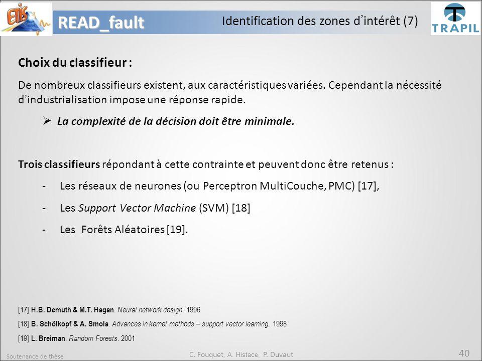 Soutenance de thèse 40READ_fault C. Fouquet, A. Histace, P. Duvaut Choix du classifieur : De nombreux classifieurs existent, aux caractéristiques vari