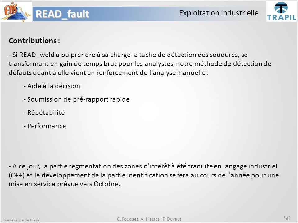 Soutenance de thèse 50READ_fault C. Fouquet, A. Histace, P. Duvaut Exploitation industrielle Contributions : - Si READ_weld a pu prendre à sa charge l