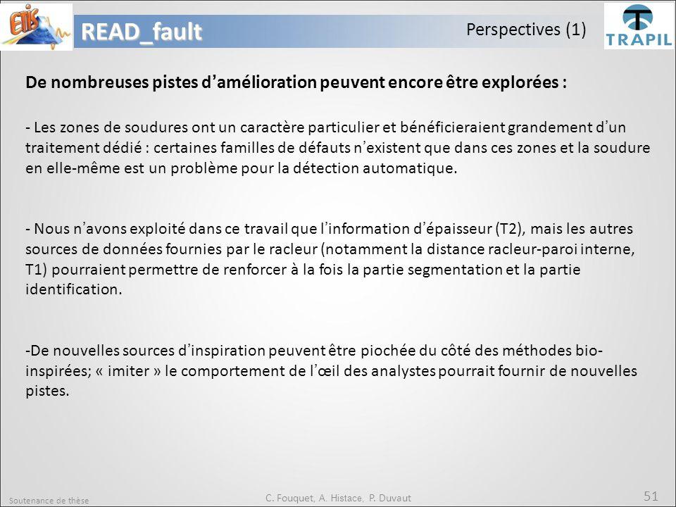 Soutenance de thèse 51READ_fault C. Fouquet, A. Histace, P. Duvaut Perspectives (1) De nombreuses pistes d'amélioration peuvent encore être explorées