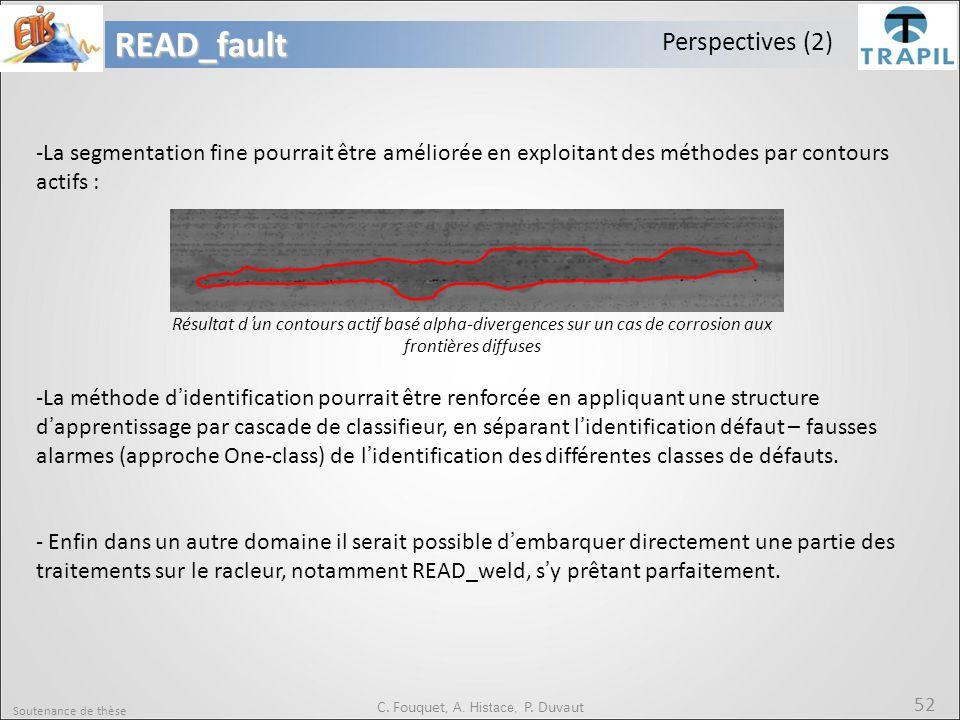 Soutenance de thèse 52READ_fault C. Fouquet, A. Histace, P. Duvaut Perspectives (2) -La segmentation fine pourrait être améliorée en exploitant des mé