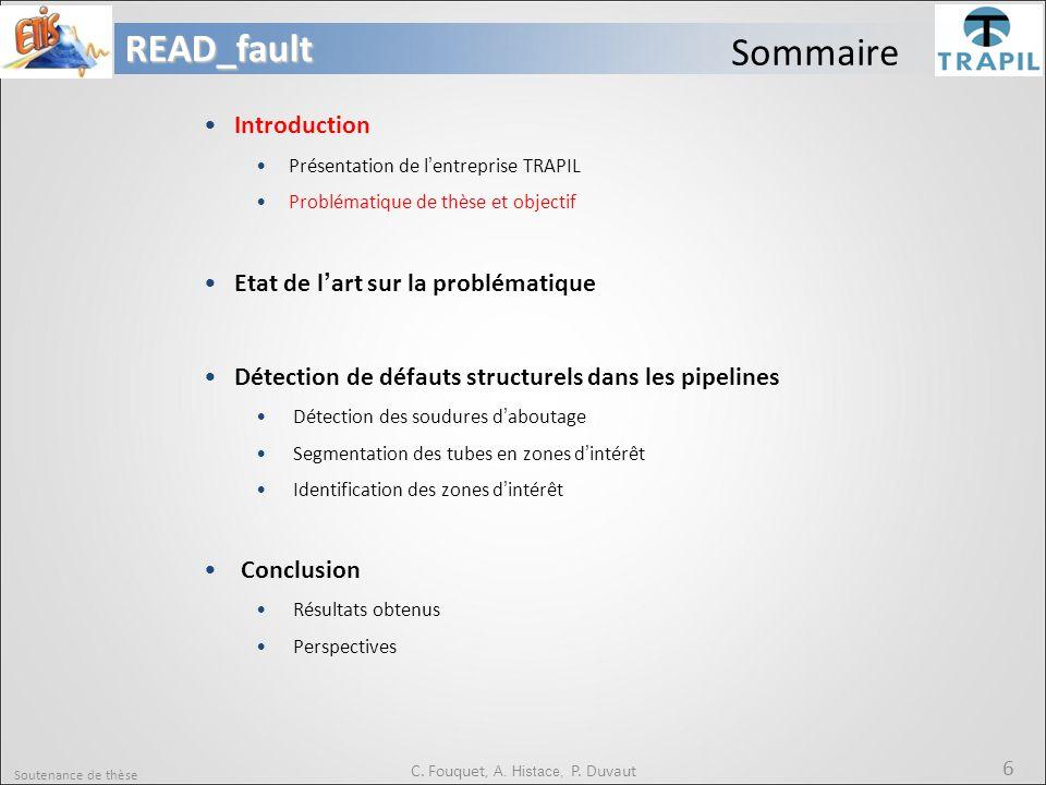 Soutenance de thèse 6READ_fault C. Fouquet, A. Histace, P. Duvaut Sommaire Introduction Présentation de l'entreprise TRAPIL Problématique de thèse et