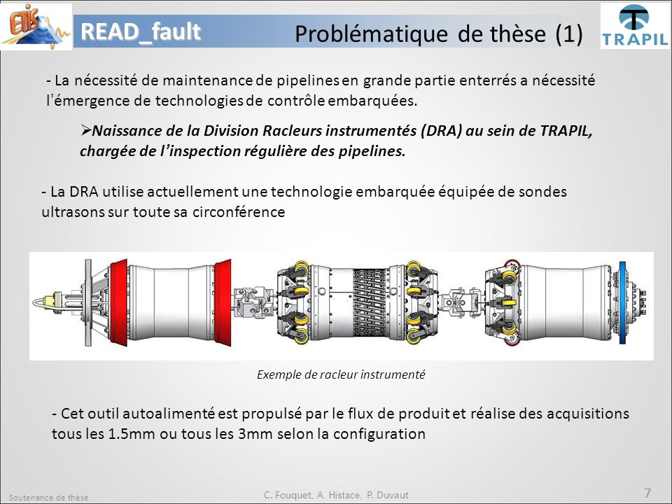 Soutenance de thèse 7READ_fault C. Fouquet, A. Histace, P. Duvaut Problématique de thèse (1) - La nécessité de maintenance de pipelines en grande part