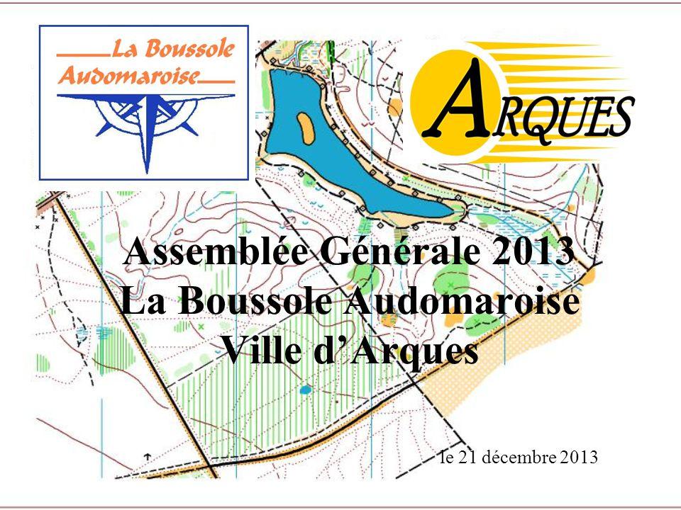 Assemblée Générale 2013 La Boussole Audomaroise Ville d'Arques le 21 décembre 2013