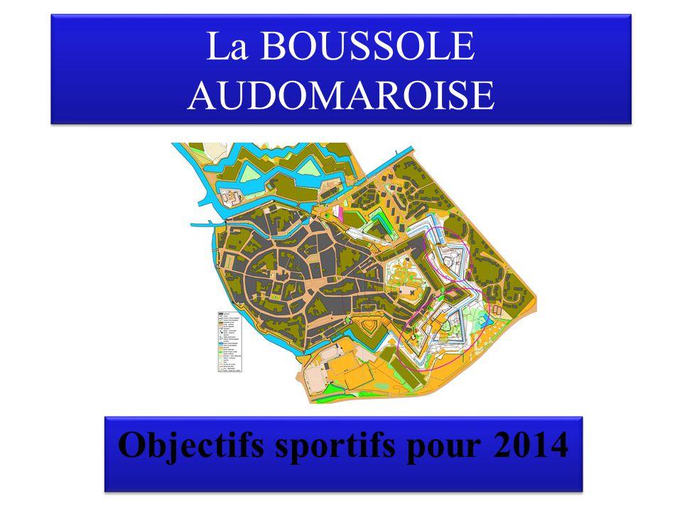 La BOUSSOLE AUDOMAROISE Objectifs sportifs pour 2014
