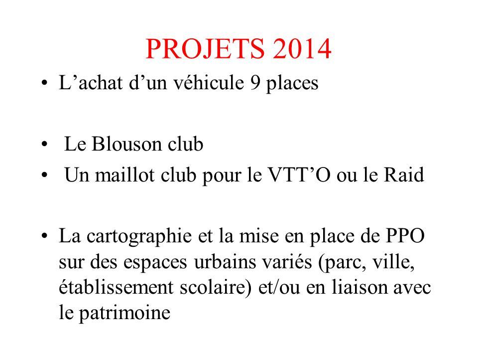 PROJETS 2014 L'achat d'un véhicule 9 places Le Blouson club Un maillot club pour le VTT'O ou le Raid La cartographie et la mise en place de PPO sur de
