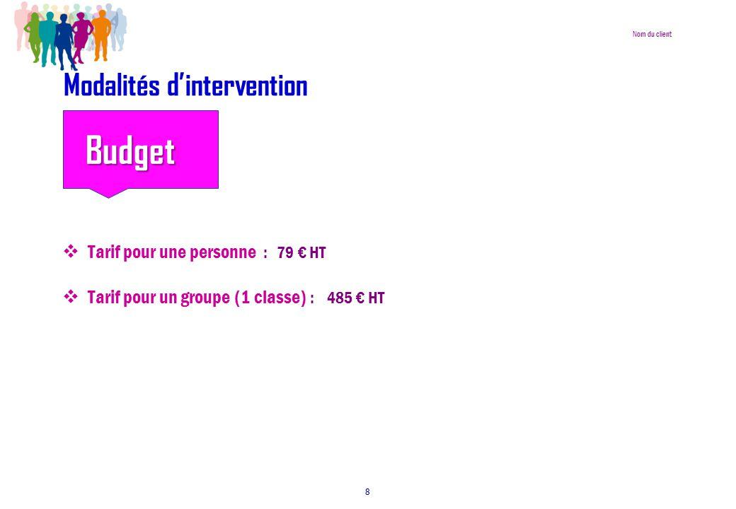 Nom du client Modalités d'intervention  Un atelier :  Tarif pour une personne : 79 € HT  Tarif pour un groupe (1 classe) : 485 € HT 8 Budget Budget