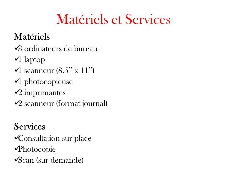 Matériels et Services Matériels 3 ordinateurs de bureau 1 laptop 1 scanneur (8.5'' x 11'') 1 photocopieuse 2 imprimantes 2 scanneur (format journal) Services Consultation sur place Photocopie Scan (sur demande)