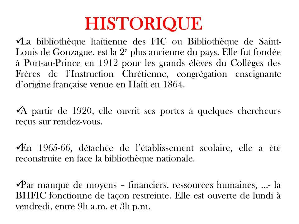 HISTORIQUE La bibliothèque haïtienne des FIC ou Bibliothèque de Saint- Louis de Gonzague, est la 2 e plus ancienne du pays. Elle fut fondée à Port-au-