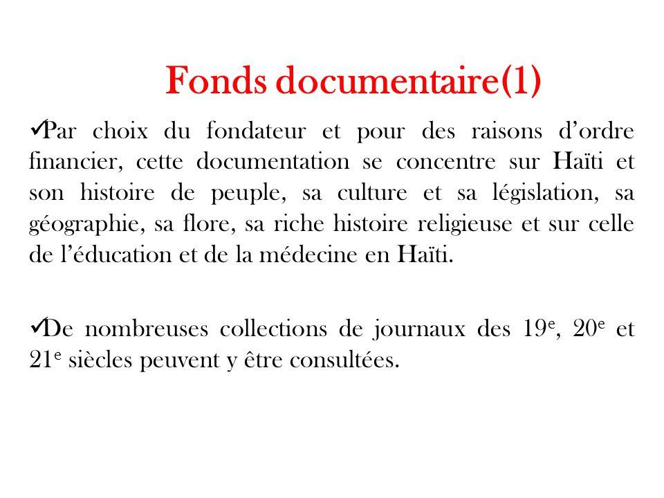 Fonds documentaire(1) Par choix du fondateur et pour des raisons d'ordre financier, cette documentation se concentre sur Haïti et son histoire de peuple, sa culture et sa législation, sa géographie, sa flore, sa riche histoire religieuse et sur celle de l'éducation et de la médecine en Haïti.