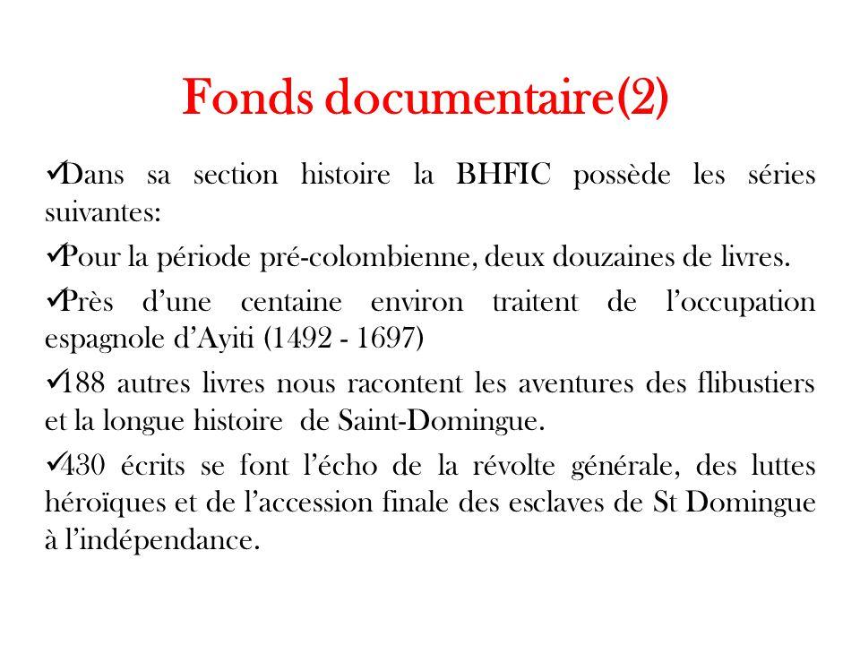 Fonds documentaire(2) Dans sa section histoire la BHFIC possède les séries suivantes: Pour la période pré-colombienne, deux douzaines de livres. Près