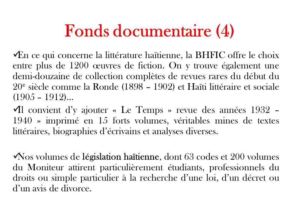 Fonds documentaire (4) En ce qui concerne la littérature haïtienne, la BHFIC offre le choix entre plus de 1200 œuvres de fiction. On y trouve égalemen