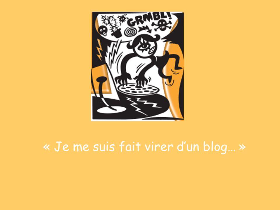 « Je me suis fait virer d'un blog… »