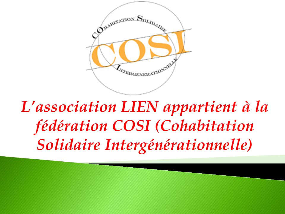 L'association LIEN appartient à la fédération COSI (Cohabitation Solidaire Intergénérationnelle)