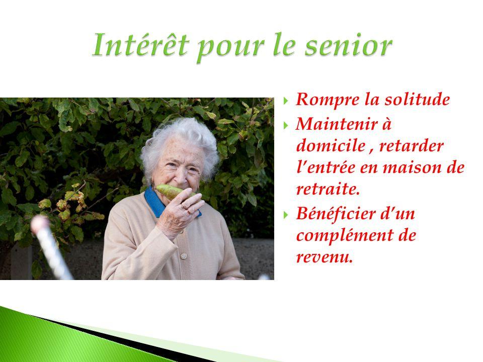  Rompre la solitude  Maintenir à domicile, retarder l'entrée en maison de retraite.  Bénéficier d'un complément de revenu.