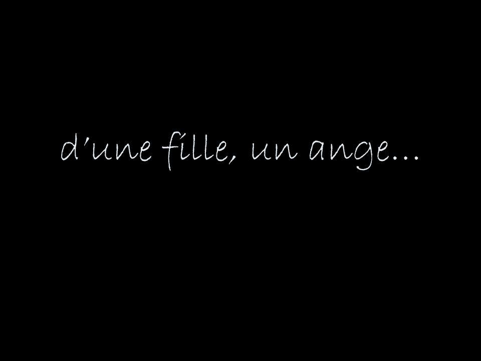 d'une fille, un ange…