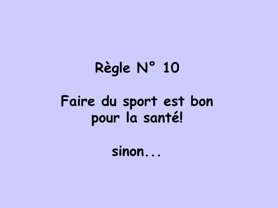 Règle N° 10 Faire du sport est bon pour la santé! sinon...