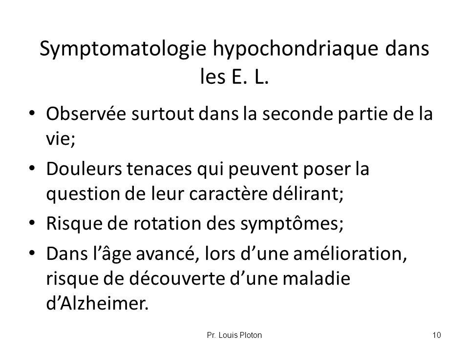 Symptomatologie hypochondriaque dans les E. L. Observée surtout dans la seconde partie de la vie; Douleurs tenaces qui peuvent poser la question de le