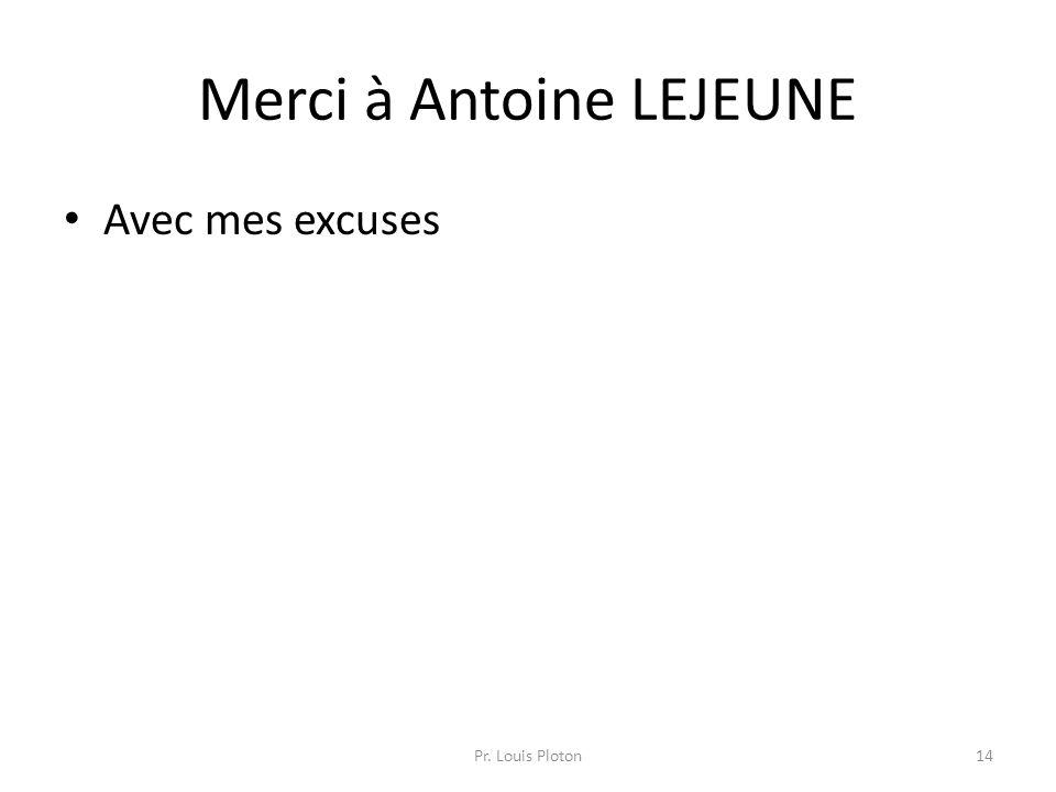 Merci à Antoine LEJEUNE Avec mes excuses Pr. Louis Ploton14