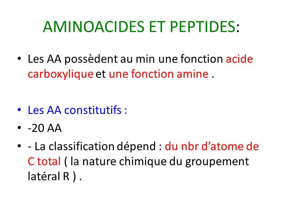 AMINOACIDES ET PEPTIDES: Les AA possèdent au min une fonction acide carboxylique et une fonction amine. Les AA constitutifs : -20 AA - La classificati