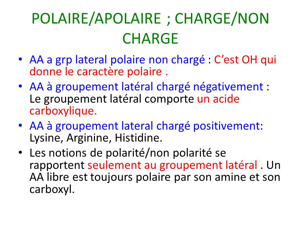 POLAIRE/APOLAIRE ; CHARGE/NON CHARGE AA a grp lateral polaire non chargé : C'est OH qui donne le caractère polaire. AA à groupement latéral chargé nég