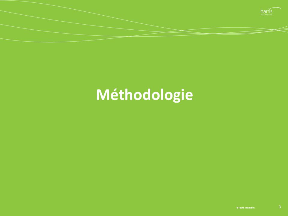 Méthodologie 3 © Harris Interactive