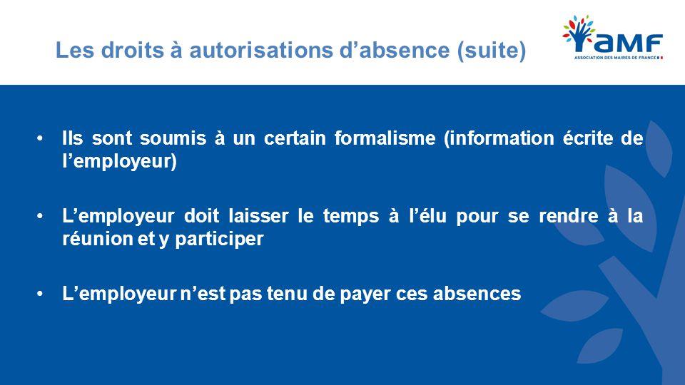 Les droits à autorisations d'absence (suite) Ils sont soumis à un certain formalisme (information écrite de l'employeur) L'employeur doit laisser le temps à l'élu pour se rendre à la réunion et y participer L'employeur n'est pas tenu de payer ces absences