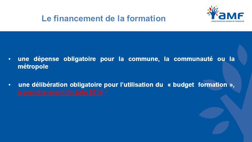 Le financement de la formation une dépense obligatoire pour la commune, la communauté ou la métropole une délibération obligatoire pour l'utilisation du « budget formation », à prendre avant fin juin 2014 !
