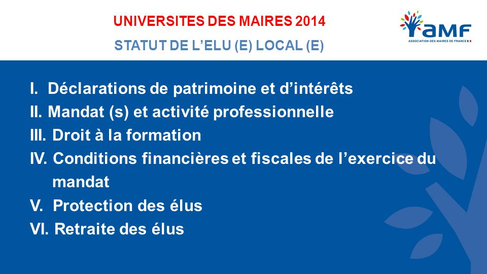UNIVERSITES DES MAIRES 2014 STATUT DE L'ELU (E) LOCAL (E) I.