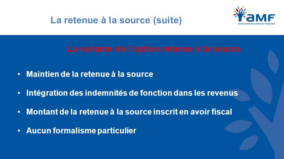 La retenue à la source (suite) La variante de l'option retenue à la source Maintien de la retenue à la source Intégration des indemnités de fonction dans les revenus Montant de la retenue à la source inscrit en avoir fiscal Aucun formalisme particulier
