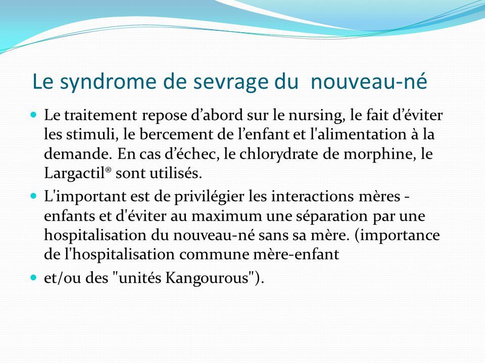 Le syndrome de sevrage du nouveau-né Le traitement repose d'abord sur le nursing, le fait d'éviter les stimuli, le bercement de l'enfant et l'alimenta