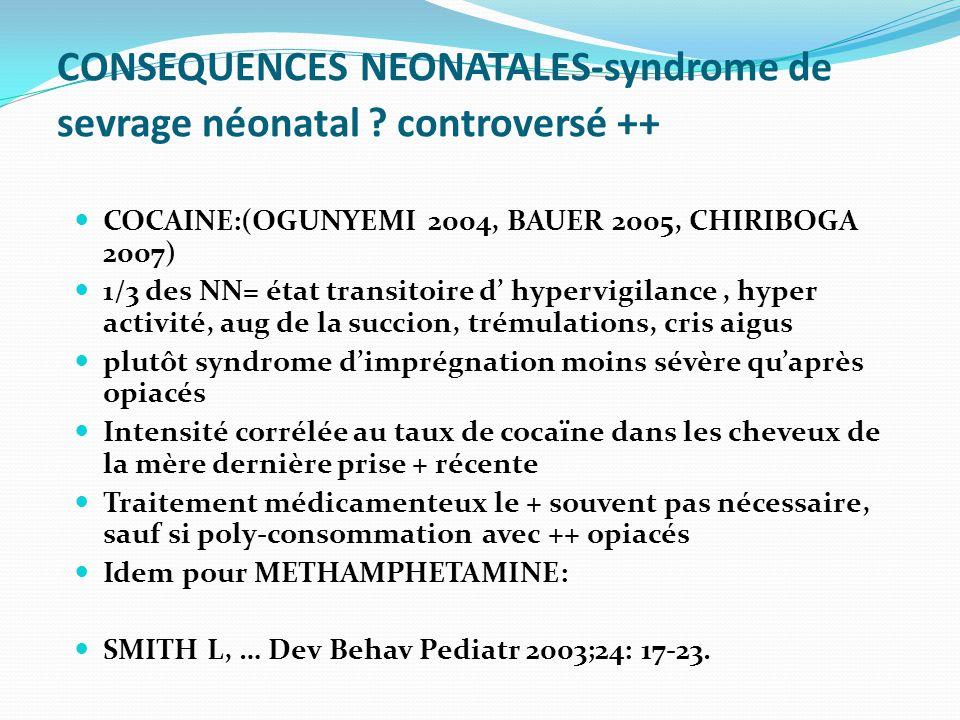 CONSEQUENCES NEONATALES-syndrome de sevrage néonatal ? controversé ++ COCAINE:(OGUNYEMI 2004, BAUER 2005, CHIRIBOGA 2007) 1/3 des NN= état transitoire