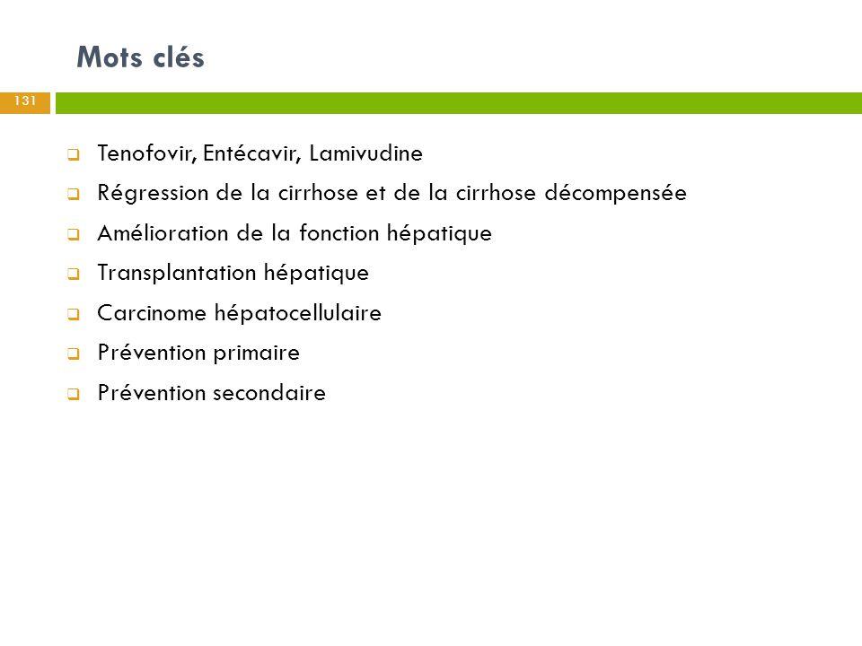 Mots clés 131  Tenofovir, Entécavir, Lamivudine  Régression de la cirrhose et de la cirrhose décompensée  Amélioration de la fonction hépatique  T