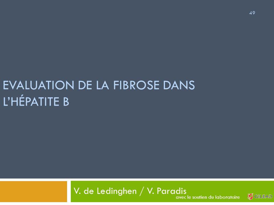 EVALUATION DE LA FIBROSE DANS L'HÉPATITE B V. de Ledinghen / V. Paradis 49 avec le soutien du laboratoire