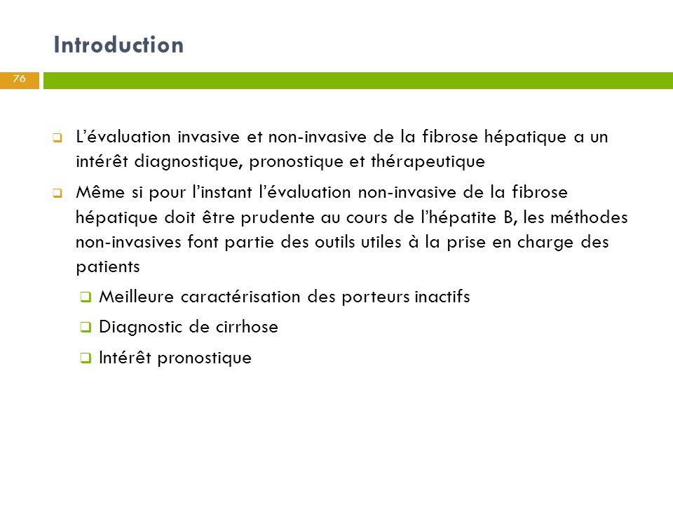 Introduction 76  L'évaluation invasive et non-invasive de la fibrose hépatique a un intérêt diagnostique, pronostique et thérapeutique  Même si pour