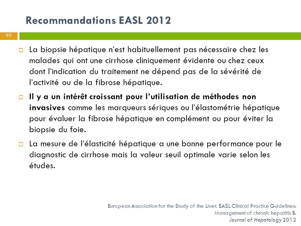 Recommandations EASL 2012  La biopsie hépatique n'est habituellement pas nécessaire chez les malades qui ont une cirrhose cliniquement évidente ou ch