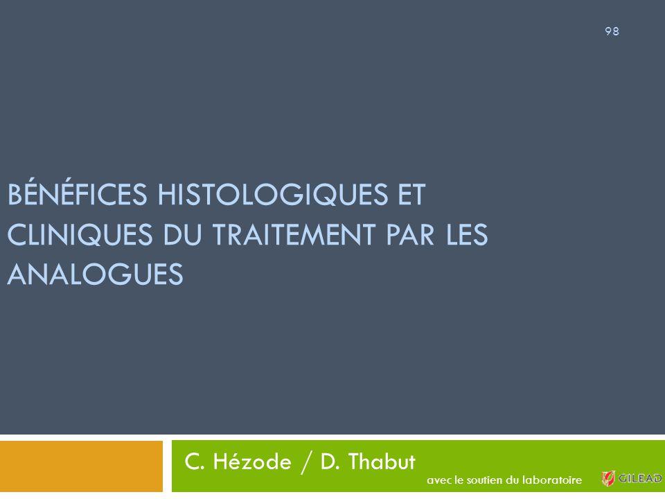 C. Hézode / D. Thabut BÉNÉFICES HISTOLOGIQUES ET CLINIQUES DU TRAITEMENT PAR LES ANALOGUES 98 avec le soutien du laboratoire