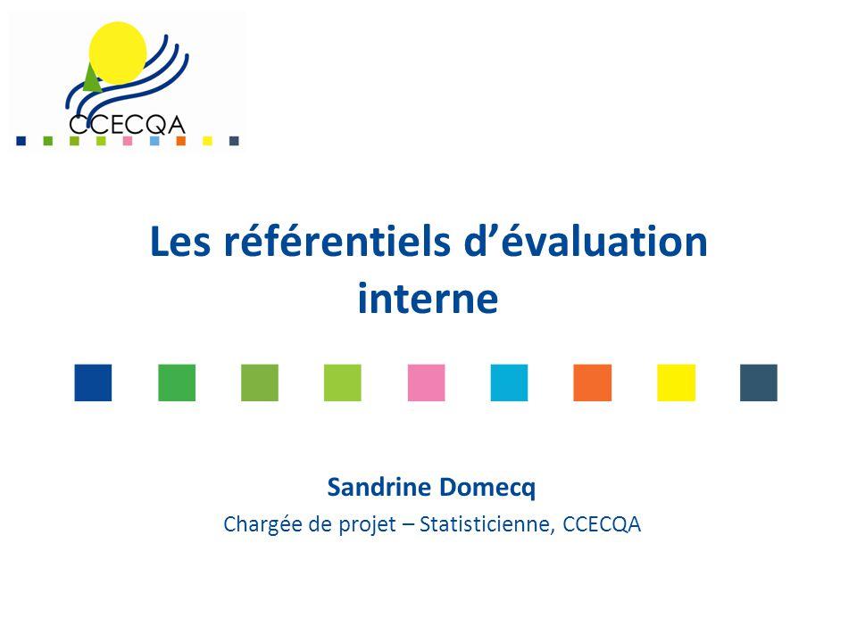Les référentiels d'évaluation interne Sandrine Domecq Chargée de projet – Statisticienne, CCECQA