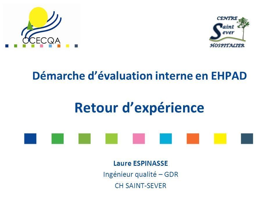 Démarche d'évaluation interne en EHPAD Retour d'expérience Laure ESPINASSE Ingénieur qualité – GDR CH SAINT-SEVER