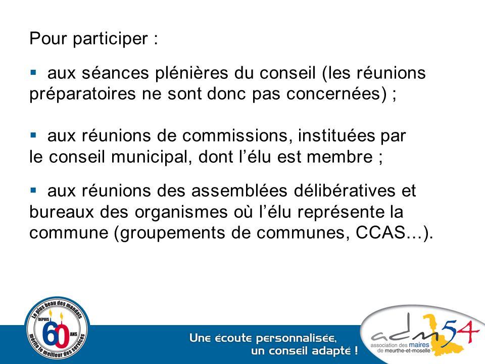 Pour participer :  aux séances plénières du conseil (les réunions préparatoires ne sont donc pas concernées) ;  aux réunions de commissions, institu