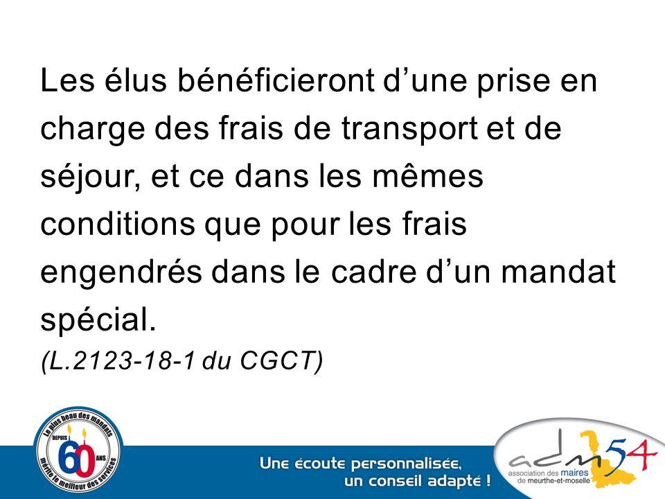 Les élus bénéficieront d'une prise en charge des frais de transport et de séjour, et ce dans les mêmes conditions que pour les frais engendrés dans le